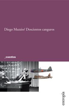 Resultado de imagen para MUZZIO, Diego.Doscientos canguros, Buenos Aires, Entropía, 2019. (Narrativa Argentina)